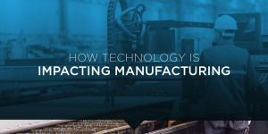 How-Technology-Is-Impacting-Manufacturing