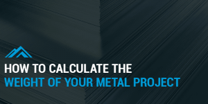 How to Calculate the Weight of Your Metal Project